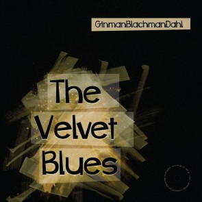 GinmanBlachmanDahl - The Velvet Blues (CD)